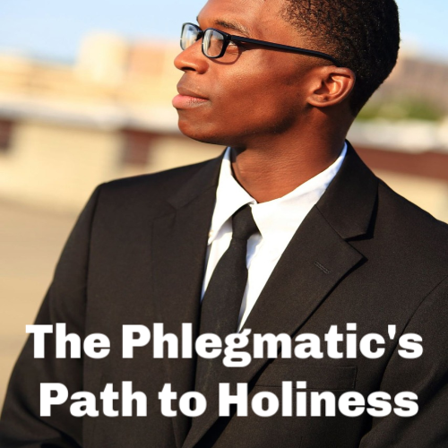phlegmatic path to holiness